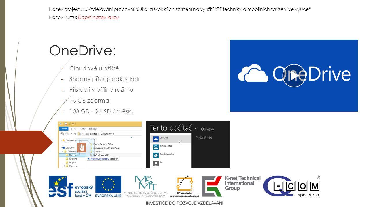 """Název projektu: """"Vzdělávání pracovníků škol a školských zařízení na využití ICT techniky a mobilních zařízení ve výuce Název kurzu: Doplň název kurzu Název projektu: """"Vzdělávání pracovníků škol a školských zařízení na využití ICT techniky a mobilních zařízení ve výuce Název kurzu: Doplň název kurzu -Cloudové uložiště -Snadný přístup odkudkoli -Přístup i v offline režimu -15 GB zdarma -100 GB – 2 USD / měsíc OneDrive:"""