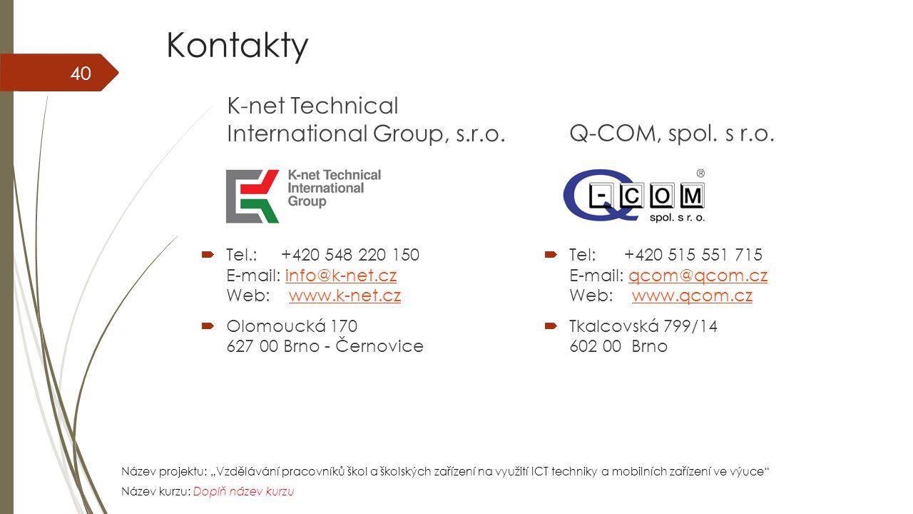 """Název projektu: """"Vzdělávání pracovníků škol a školských zařízení na využití ICT techniky a mobilních zařízení ve výuce Název kurzu: Doplň název kurzu Kontakty K-net Technical International Group, s.r.o."""