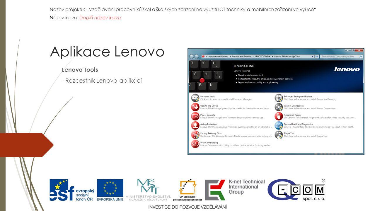 """Název projektu: """"Vzdělávání pracovníků škol a školských zařízení na využití ICT techniky a mobilních zařízení ve výuce Název kurzu: Doplň název kurzu Název projektu: """"Vzdělávání pracovníků škol a školských zařízení na využití ICT techniky a mobilních zařízení ve výuce Název kurzu: Doplň název kurzu Lenovo Tools - Rozcestník Lenovo aplikací Aplikace Lenovo"""