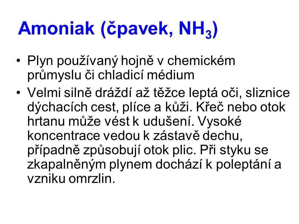 Amoniak (čpavek, NH 3 ) Plyn používaný hojně v chemickém průmyslu či chladicí médium Velmi silně dráždí až těžce leptá oči, sliznice dýchacích cest, plíce a kůži.