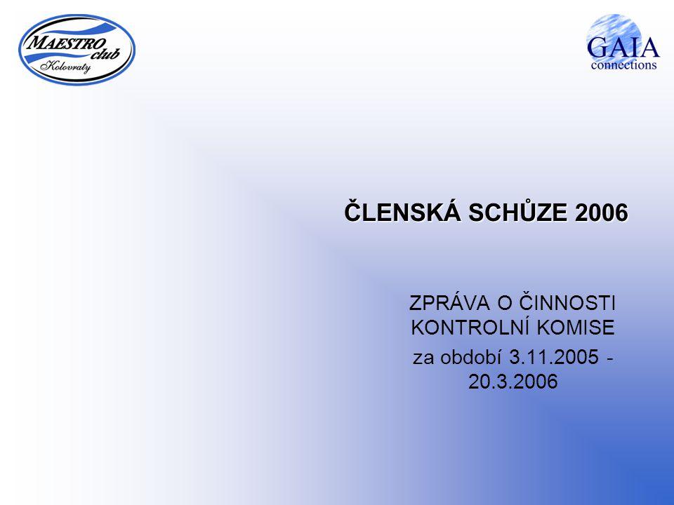 ČLENSKÁ SCHŮZE 2006 ZPRÁVA O ČINNOSTI KONTROLNÍ KOMISE za období 3.11.2005 - 20.3.2006