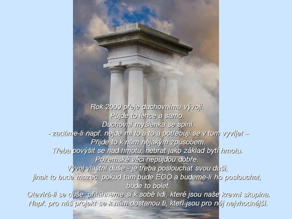 Rok 2009 přeje duchovnímu vývoji. Půjde to lehce a samo.