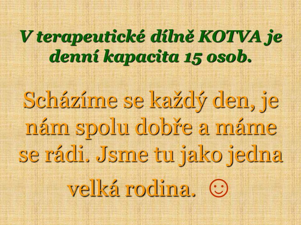 V terapeutické dílně KOTVA je denní kapacita 15 osob.