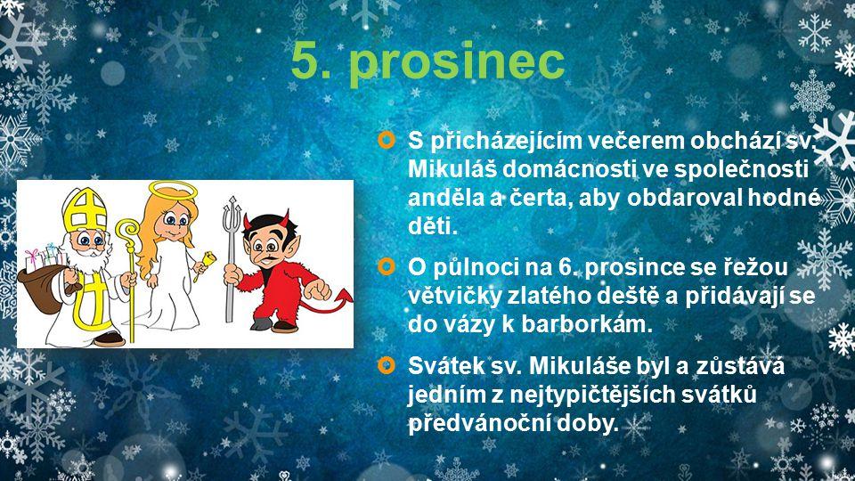 5. prosinec  S přicházejícím večerem obchází sv. Mikuláš domácnosti ve společnosti anděla a čerta, aby obdaroval hodné děti.  O půlnoci na 6. prosin
