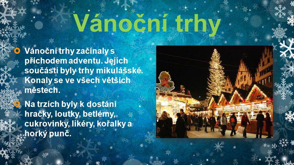 Vánoční trhy  Vánoční trhy začínaly s příchodem adventu. Jejich součástí byly trhy mikulášské. Konaly se ve všech větších městech.  Na trzích byly k