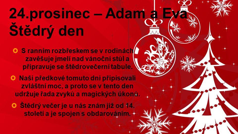 24.prosinec – Adam a Eva Štědrý den  S ranním rozbřeskem se v rodinách zavěšuje jmelí nad vánoční stůl a připravuje se štědrovečerní tabule.  Naši p