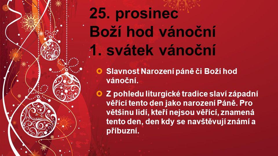 25. prosinec Boží hod vánoční 1. svátek vánoční  Slavnost Narození páně či Boží hod vánoční.  Z pohledu liturgické tradice slaví západní věřící tent