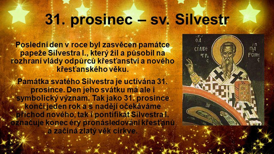 31. prosinec – sv. Silvestr Poslední den v roce byl zasvěcen památce papeže Silvestra I., který žil a působil na rozhraní vlády odpůrců křesťanství a