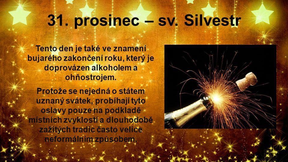 31. prosinec – sv. Silvestr Tento den je také ve znamení bujarého zakončení roku, který je doprovázen alkoholem a ohňostrojem. Protože se nejedná o st