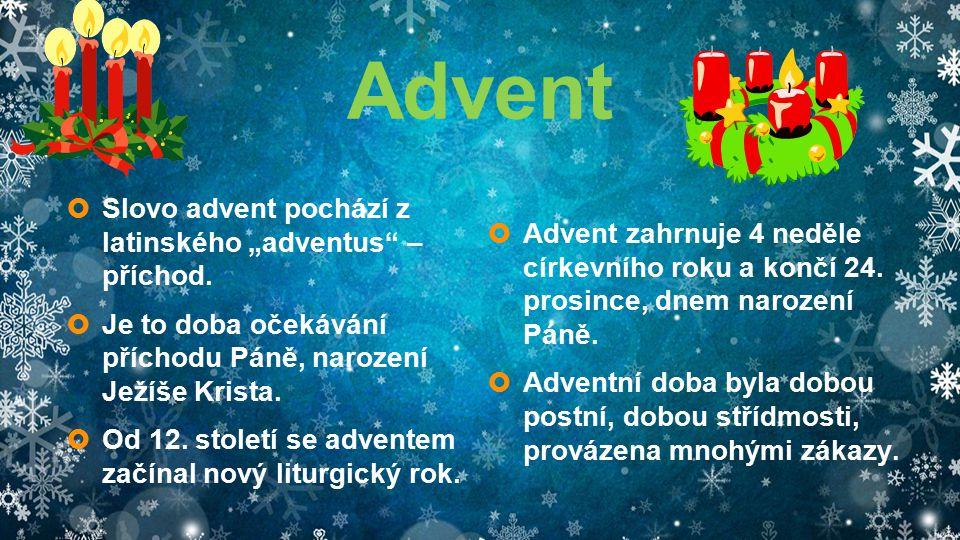 """Advent  Slovo advent pochází z latinského """"adventus"""" – příchod.  Je to doba očekávání příchodu Páně, narození Ježíše Krista.  Od 12. století se adv"""