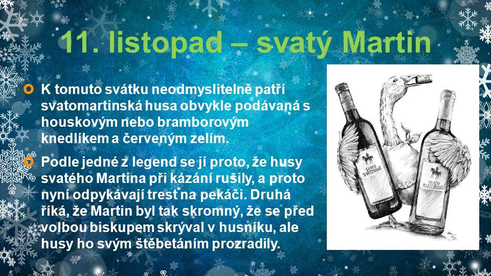 11. listopad – svatý Martin  K tomuto svátku neodmyslitelně patří svatomartinská husa obvykle podávaná s houskovým nebo bramborovým knedlíkem a červe