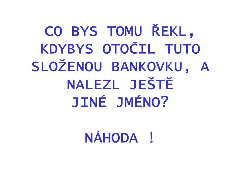 CO BYS TOMU ŘEKL, KDYBYS OTOČIL TUTO SLOŽENOU BANKOVKU, A NALEZL JEŠTĔ JINÉ JMÉNO NÁHODA !
