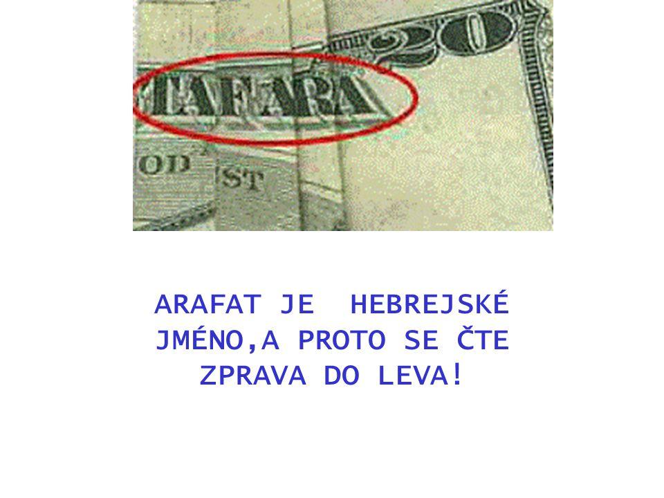 ARAFAT JE HEBREJSKÉ JMÉNO,A PROTO SE ČTE ZPRAVA DO LEVA!