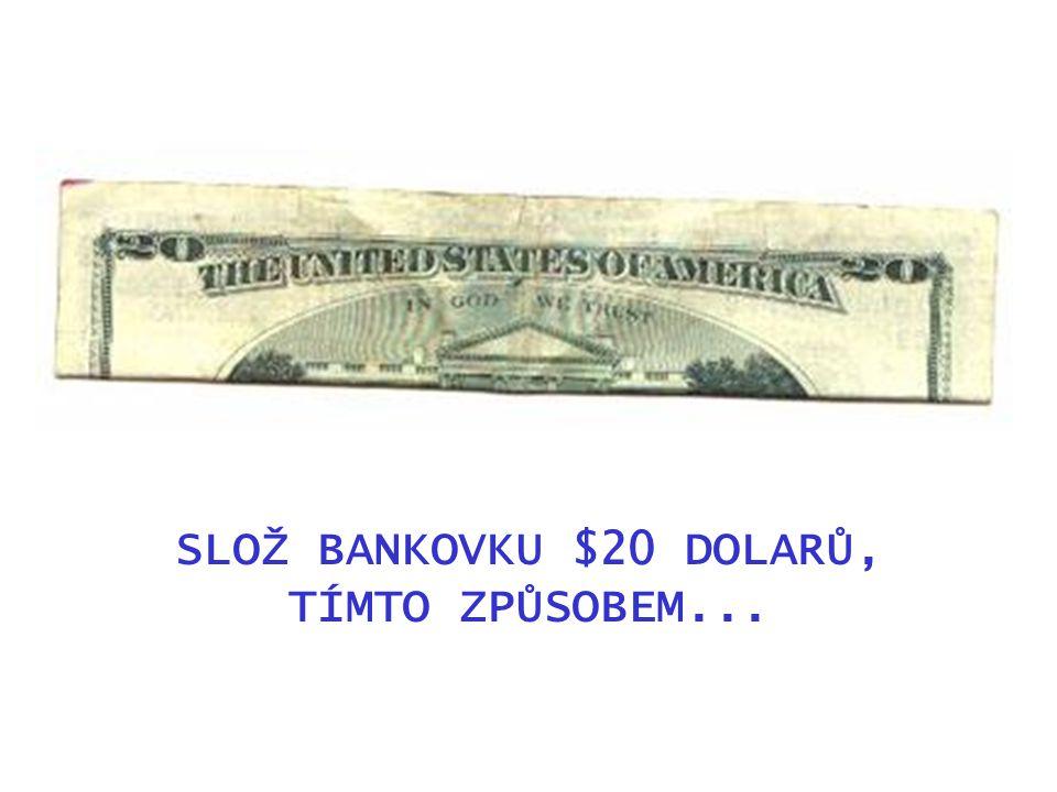 SLOŽ BANKOVKU $20 DOLARŮ, TÍMTO ZPŮSOBEM...