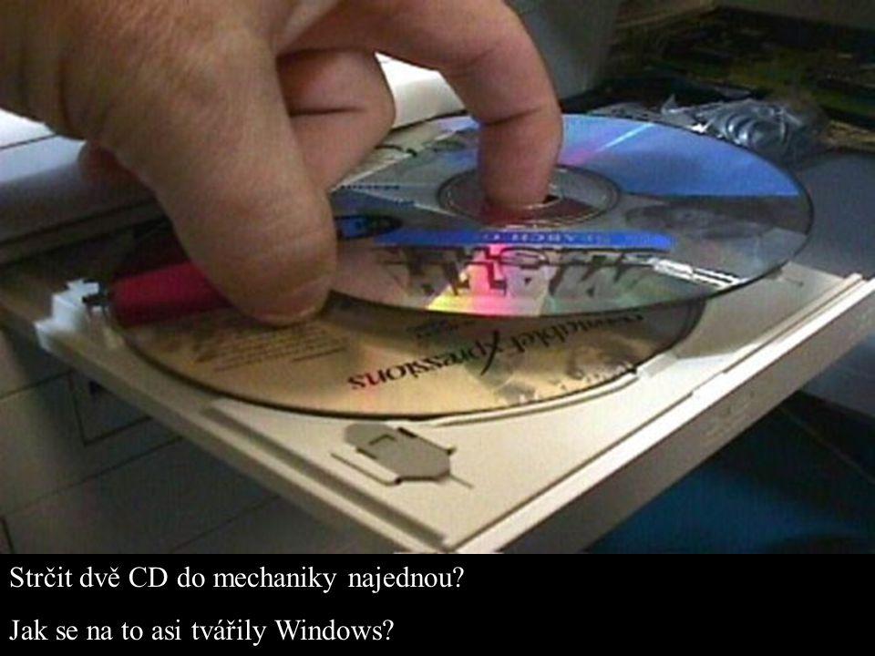 Strčit dvě CD do mechaniky najednou Jak se na to asi tvářily Windows