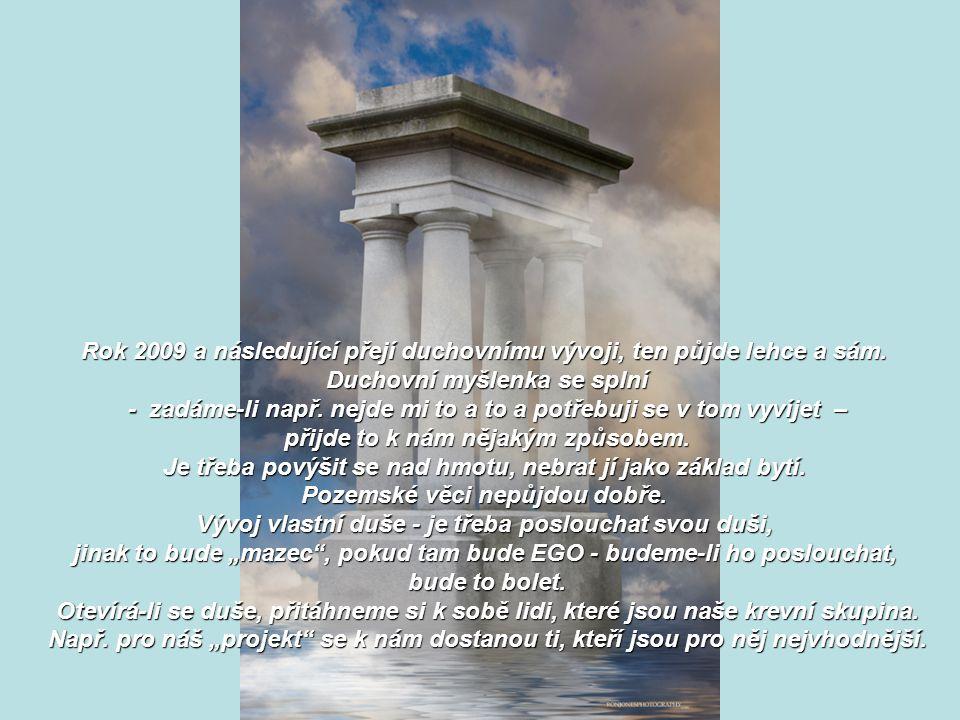 Rok 2009 a následující přejí duchovnímu vývoji, ten půjde lehce a sám.