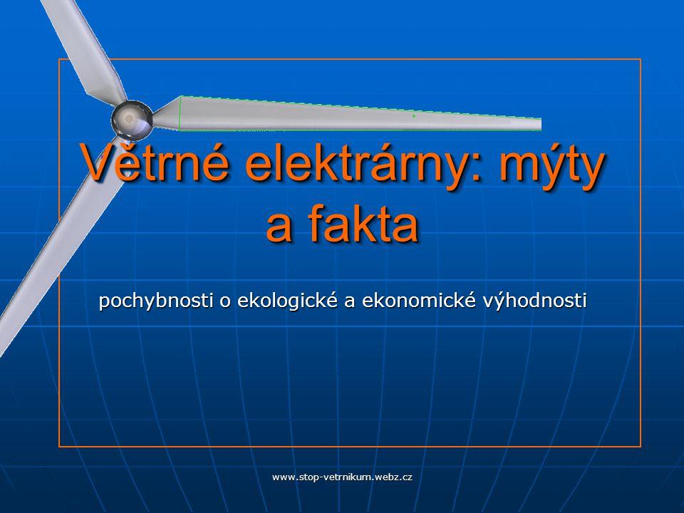 www.stop-vetrnikum.webz.cz Větrné elektrárny: mýty a fakta pochybnosti o ekologické a ekonomické výhodnosti