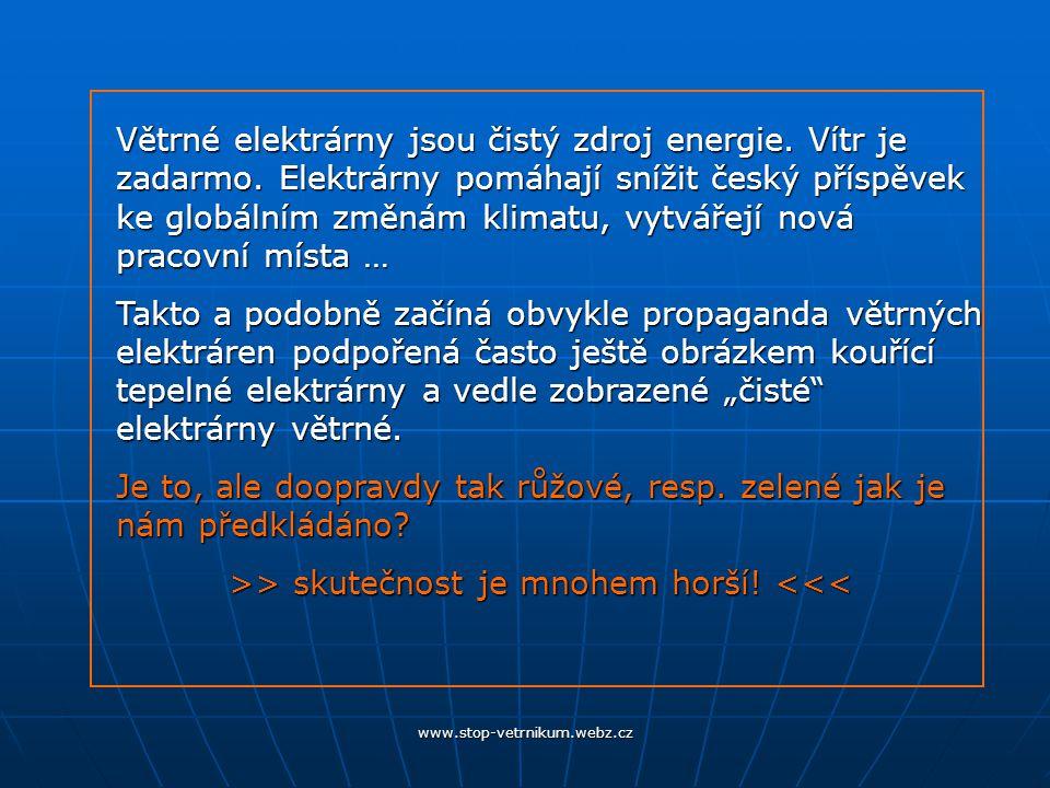 www.stop-vetrnikum.webz.cz Spousta lidí má představu, že se postaví několik větrných elektráren a můžeme zavřít tepelné nebo jaderné elektrárny.
