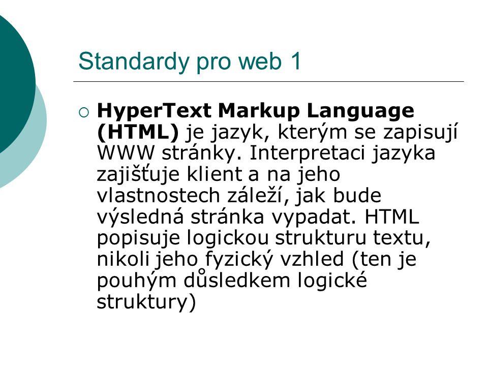 Standardy pro web 1  HyperText Markup Language (HTML) je jazyk, kterým se zapisují WWW stránky. Interpretaci jazyka zajišťuje klient a na jeho vlastn