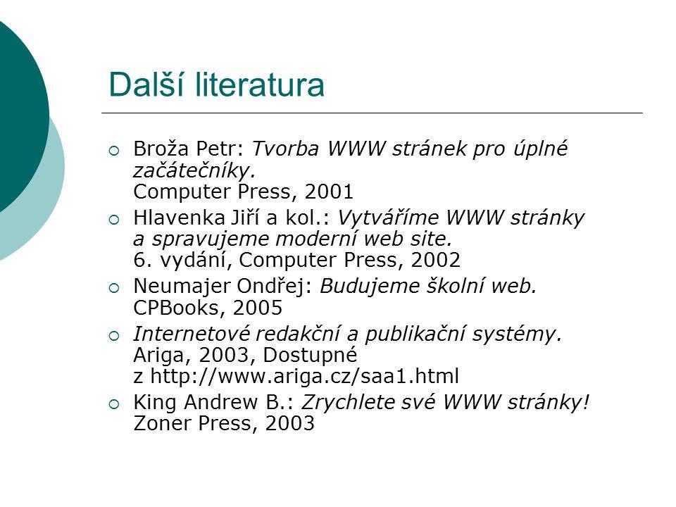 Další literatura  Broža Petr: Tvorba WWW stránek pro úplné začátečníky. Computer Press, 2001  Hlavenka Jiří a kol.: Vytváříme WWW stránky a spravuje
