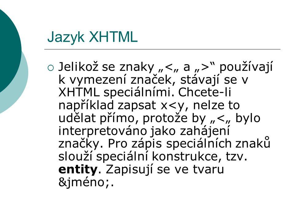 """Jazyk XHTML  Jelikož se znaky """" """" používají k vymezení značek, stávají se v XHTML speciálními. Chcete-li například zapsat x<y, nelze to udělat přímo,"""