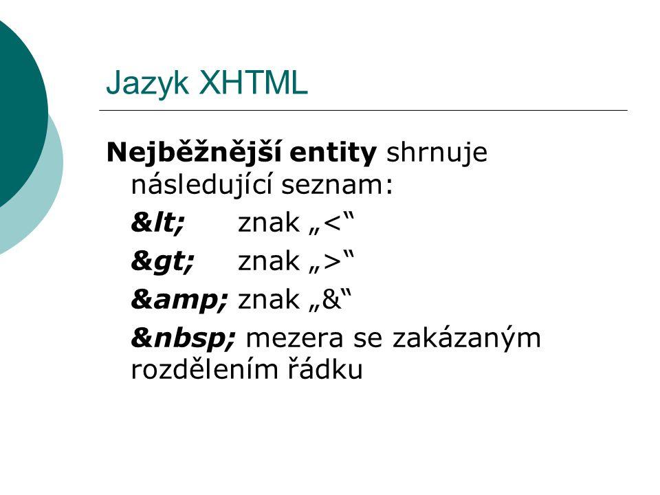 """Jazyk XHTML Nejběžnější entity shrnuje následující seznam: &lt; znak """"<"""" &gt; znak """">"""" &amp;znak """"&"""" mezera se zakázaným rozdělením řádku"""