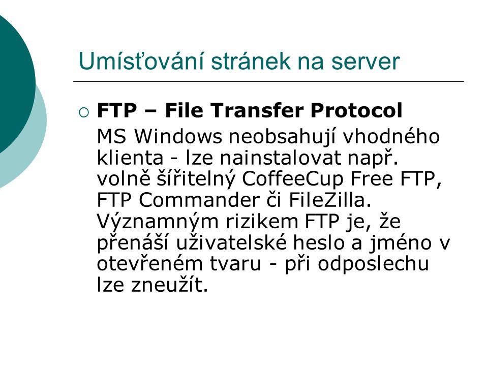 Umísťování stránek na server  FTP – File Transfer Protocol MS Windows neobsahují vhodného klienta - lze nainstalovat např. volně šířitelný CoffeeCup