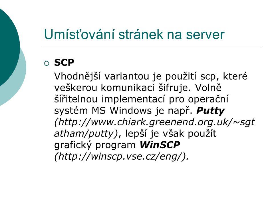 Umísťování stránek na server  SCP Vhodnější variantou je použití scp, které veškerou komunikaci šifruje. Volně šířitelnou implementací pro operační s