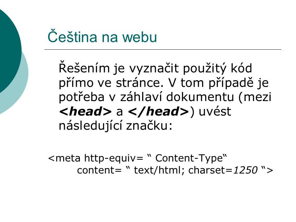 Čeština na webu Řešením je vyznačit použitý kód přímo ve stránce. V tom případě je potřeba v záhlaví dokumentu (mezi a ) uvést následující značku: