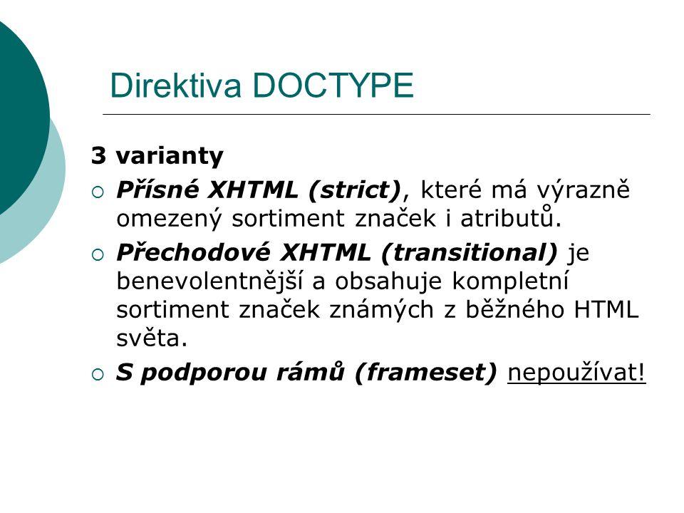 Direktiva DOCTYPE 3 varianty  Přísné XHTML (strict), které má výrazně omezený sortiment značek i atributů.  Přechodové XHTML (transitional) je benev