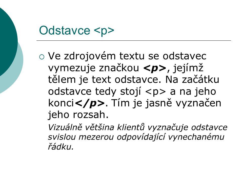 Odstavce  Ve zdrojovém textu se odstavec vymezuje značkou, jejímž tělem je text odstavce. Na začátku odstavce tedy stojí a na jeho konci. Tím je jasn