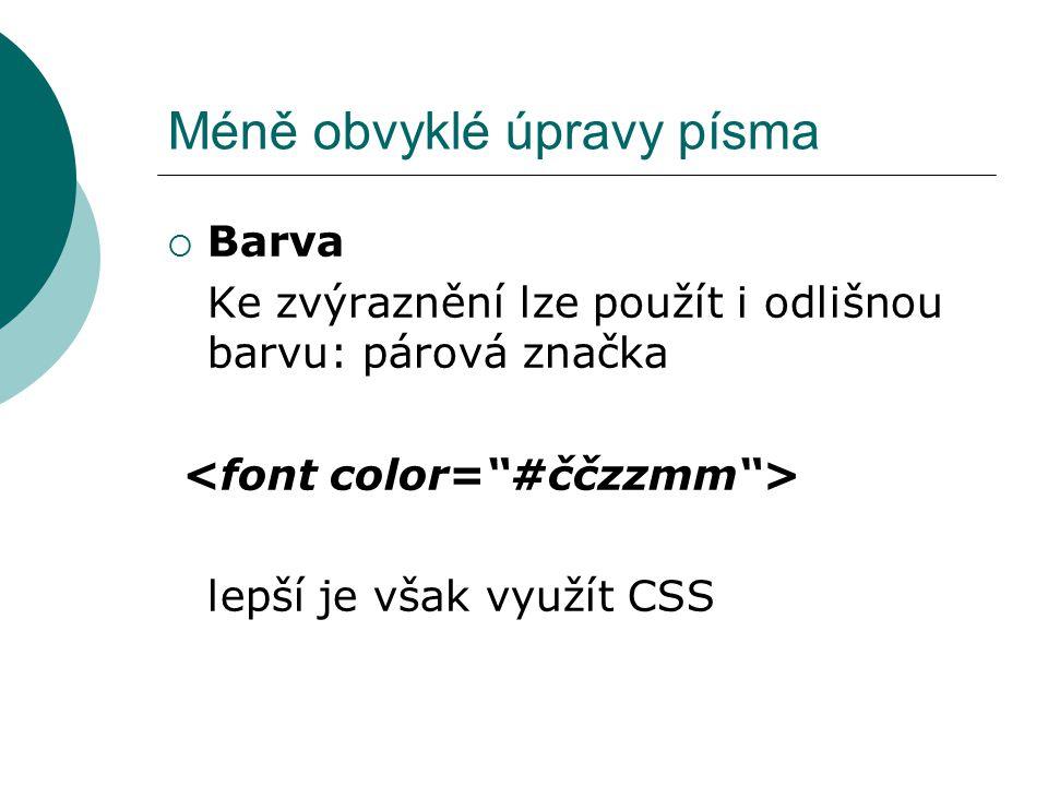 Méně obvyklé úpravy písma  Barva Ke zvýraznění lze použít i odlišnou barvu: párová značka lepší je však využít CSS
