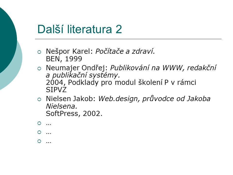 Další literatura 2  Nešpor Karel: Počítače a zdraví. BEN, 1999  Neumajer Ondřej: Publikování na WWW, redakční a publikační systémy. 2004, Podklady p