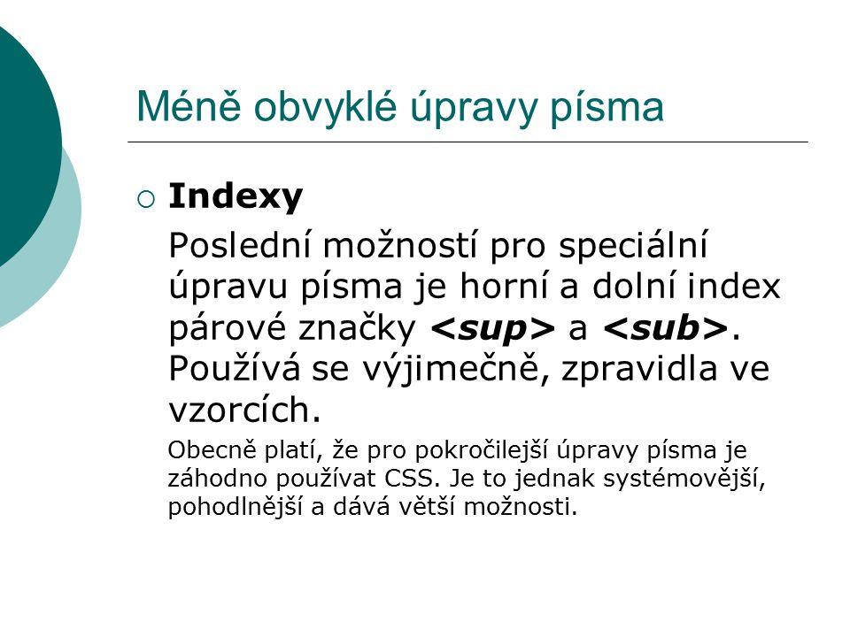 Méně obvyklé úpravy písma  Indexy Poslední možností pro speciální úpravu písma je horní a dolní index párové značky a. Používá se výjimečně, zpravidl