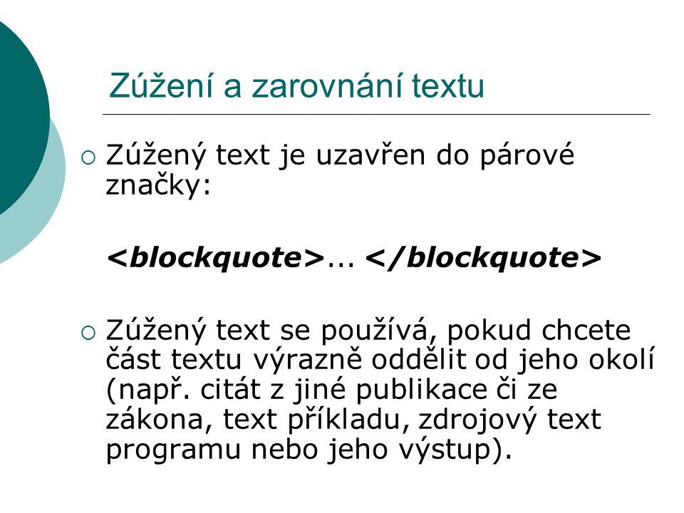 Zúžení a zarovnání textu  Zúžený text je uzavřen do párové značky:...  Zúžený text se používá, pokud chcete část textu výrazně oddělit od jeho okolí