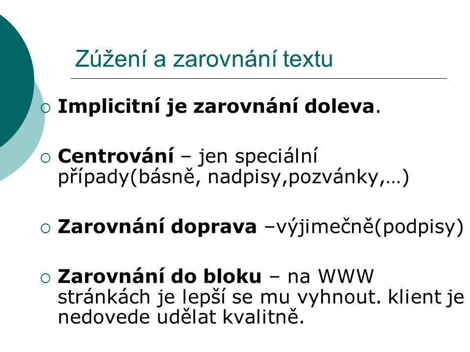Zúžení a zarovnání textu  Implicitní je zarovnání doleva.  Centrování – jen speciální případy(básně, nadpisy,pozvánky,…)  Zarovnání doprava –výjime