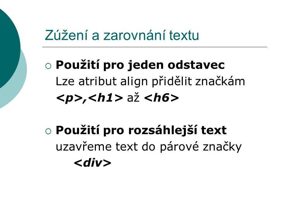 Zúžení a zarovnání textu  Použití pro jeden odstavec Lze atribut align přidělit značkám, až  Použití pro rozsáhlejší text uzavřeme text do párové zn