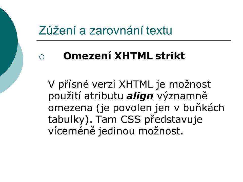 Zúžení a zarovnání textu  Omezení XHTML strikt V přísné verzi XHTML je možnost použití atributu align významně omezena (je povolen jen v buňkách tabu