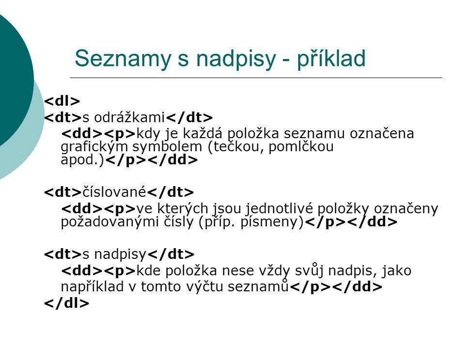 Seznamy s nadpisy - příklad s odrážkami kdy je každá položka seznamu označena grafickým symbolem (tečkou, pomlčkou apod.) číslované ve kterých jsou je