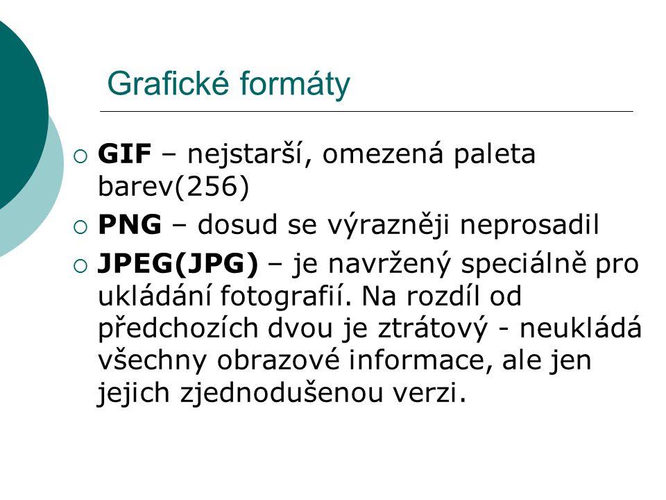 Grafické formáty  GIF – nejstarší, omezená paleta barev(256)  PNG – dosud se výrazněji neprosadil  JPEG(JPG) – je navržený speciálně pro ukládání f