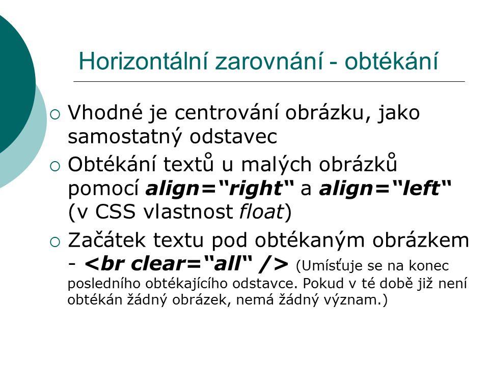 """Horizontální zarovnání - obtékání  Vhodné je centrování obrázku, jako samostatný odstavec  Obtékání textů u malých obrázků pomocí align=""""right"""" a al"""
