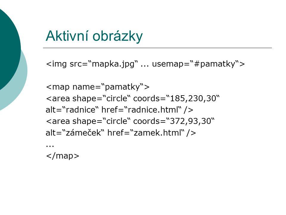 """Aktivní obrázky <area shape=""""circle"""" coords=""""185,230,30"""" alt=""""radnice"""" href=""""radnice.html"""" /> <area shape=""""circle"""" coords=""""372,93,30"""" alt=""""zámeček"""" hr"""