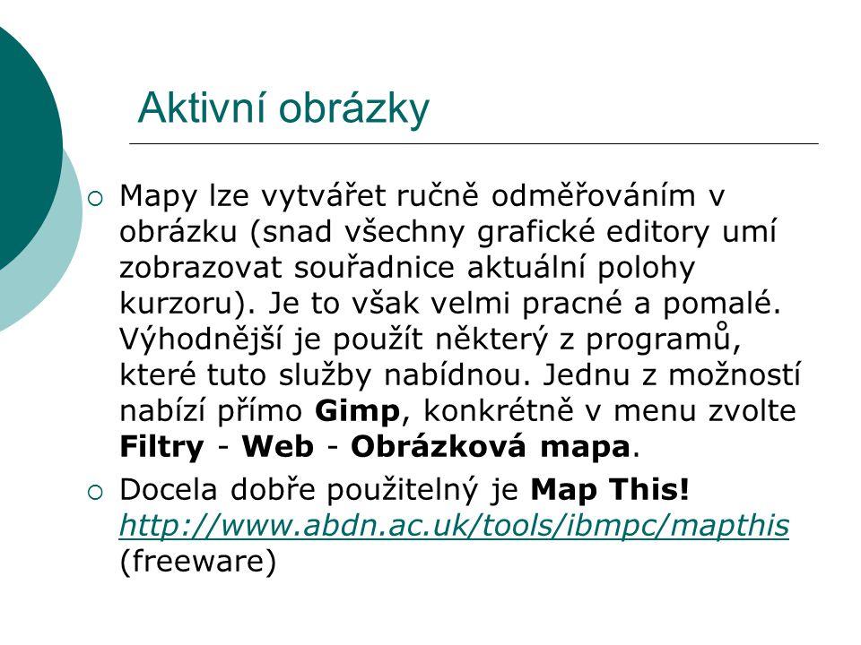 Aktivní obrázky  Mapy lze vytvářet ručně odměřováním v obrázku (snad všechny grafické editory umí zobrazovat souřadnice aktuální polohy kurzoru). Je
