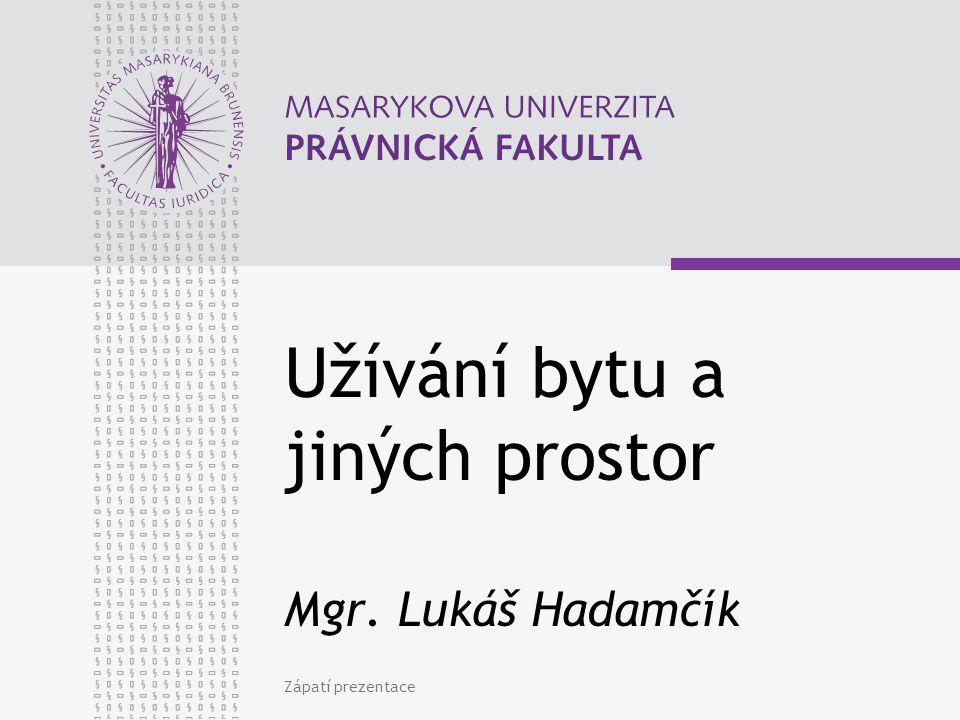 Zápatí prezentace Užívání bytu a jiných prostor Mgr. Lukáš Hadamčík