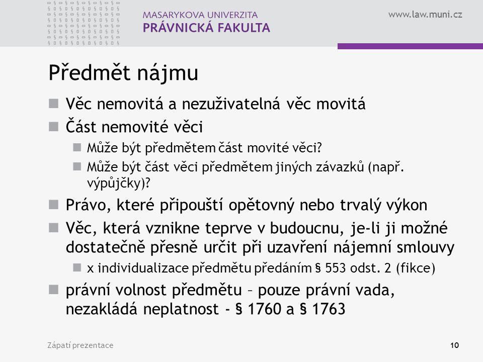 www.law.muni.cz Předmět nájmu Věc nemovitá a nezuživatelná věc movitá Část nemovité věci Může být předmětem část movité věci? Může být část věci předm