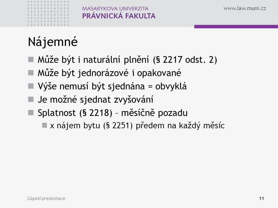 www.law.muni.cz Nájemné Může být i naturální plnění (§ 2217 odst. 2) Může být jednorázové i opakované Výše nemusí být sjednána = obvyklá Je možné sjed
