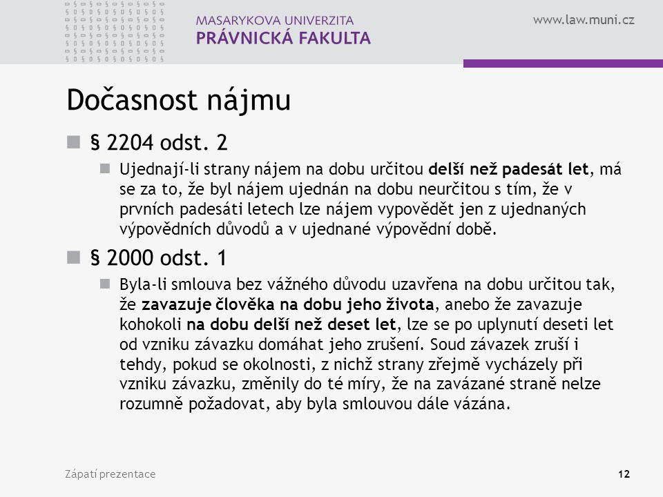 www.law.muni.cz Dočasnost nájmu § 2204 odst. 2 Ujednají-li strany nájem na dobu určitou delší než padesát let, má se za to, že byl nájem ujednán na do