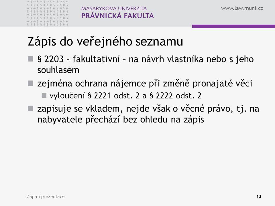 www.law.muni.cz Zápis do veřejného seznamu § 2203 – fakultativní – na návrh vlastníka nebo s jeho souhlasem zejména ochrana nájemce při změně pronajat