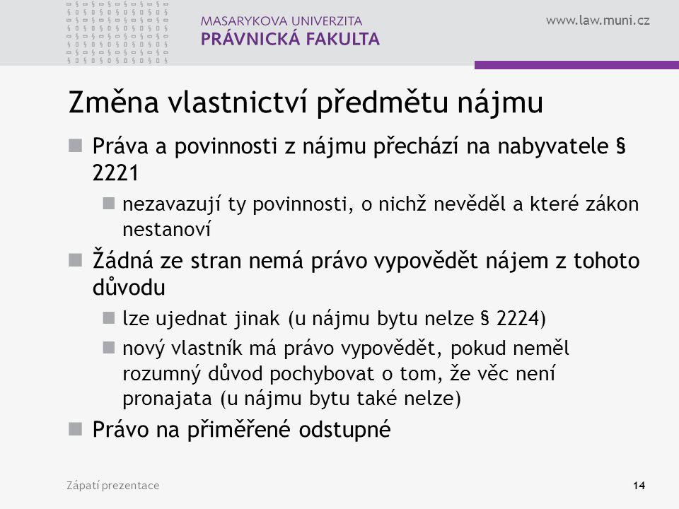 www.law.muni.cz Změna vlastnictví předmětu nájmu Práva a povinnosti z nájmu přechází na nabyvatele § 2221 nezavazují ty povinnosti, o nichž nevěděl a