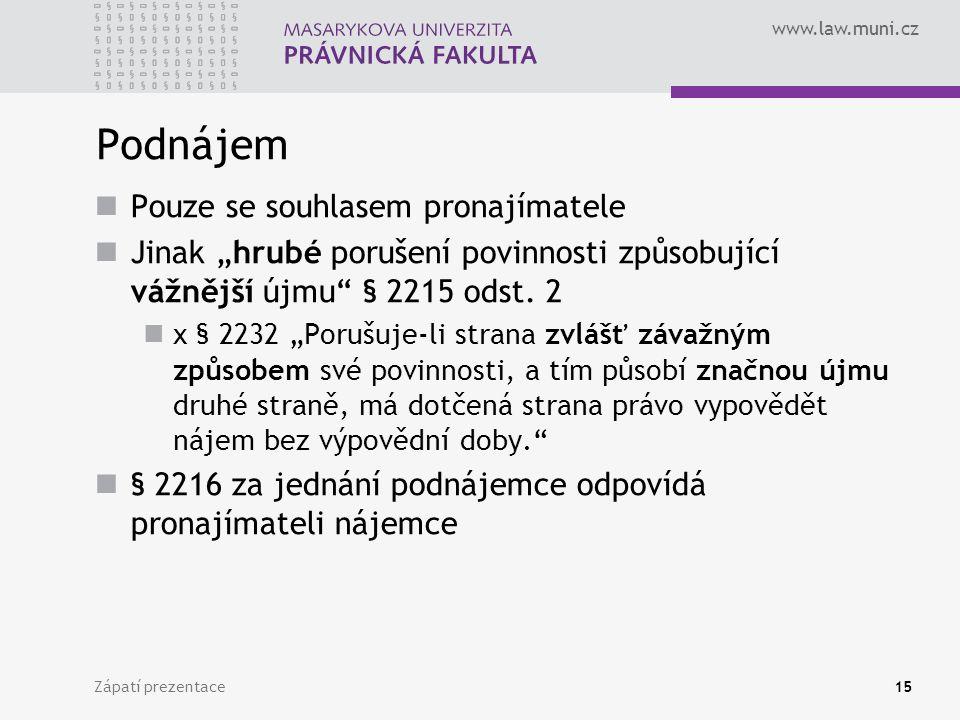 """www.law.muni.cz Podnájem Pouze se souhlasem pronajímatele Jinak """"hrubé porušení povinnosti způsobující vážnější újmu"""" § 2215 odst. 2 x § 2232 """"Porušuj"""